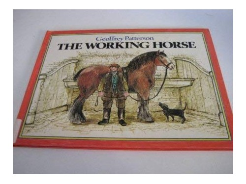 The Working Horse By Geoffrey Patterson