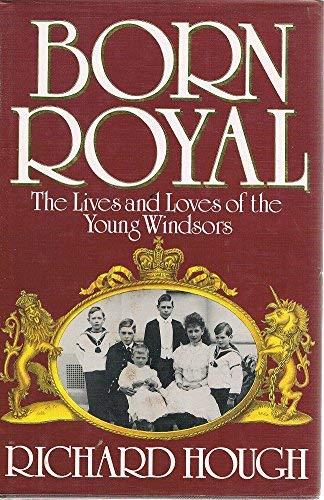 Born Royal By Richard Hough