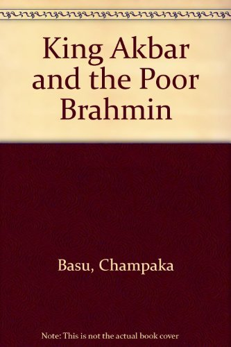 King Akbar and the Poor Brahmin By Champaka Basu