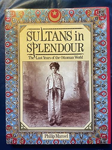 Sultans in Splendour By Philip Mansel