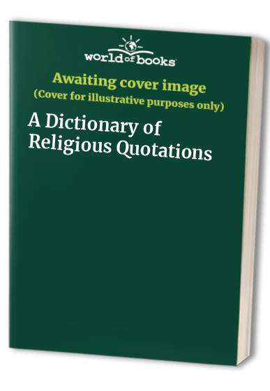 A Dictionary of Religious Quotations Edited by Margaret Pepper