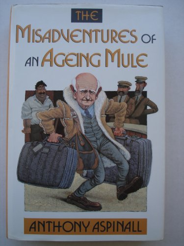 The Misadventures of an Ageing Mule By Anthony Aspinall