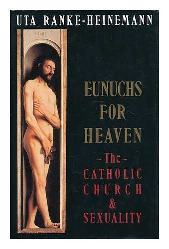 Eunuchs for Heaven By Uta Ranke-Heinemann
