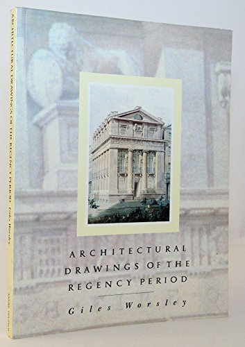 Architectural Drawings of the Regency Period By Giles Worsley (Creative Director, Gallo Wines, California)