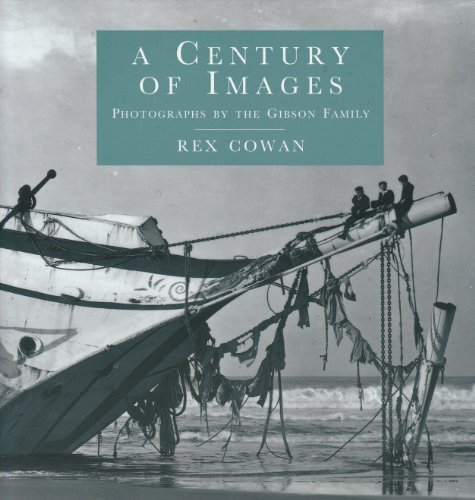 A Century of Images: Photographs by the Gibson Family By Rex Cowan