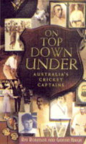 On Top Down Under: Australia's Cricket Captains By Ray Robinson