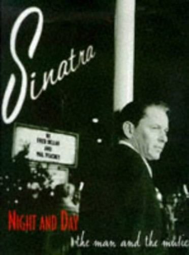 Frank Sinatra: Night and Day - The Man and the Music By Fred Dellar