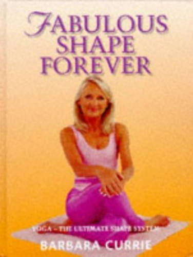 Fabulous Shape Forever! By Barbara Currie