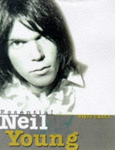 Essential Neil Young By Steve Grant