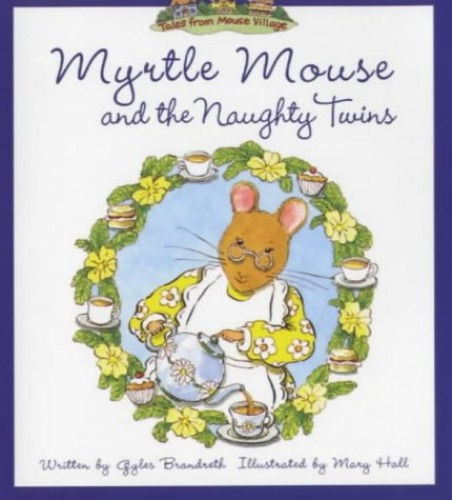 Myrtle Mouse and the Naughty Twins By Gyles Brandreth