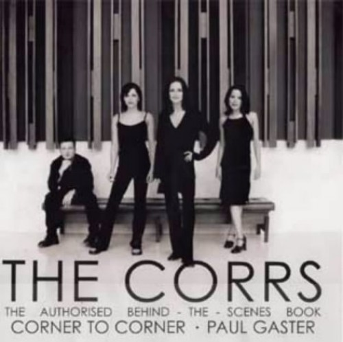 "The ""Corrs"": Corner to Corner By Paul Gaster"