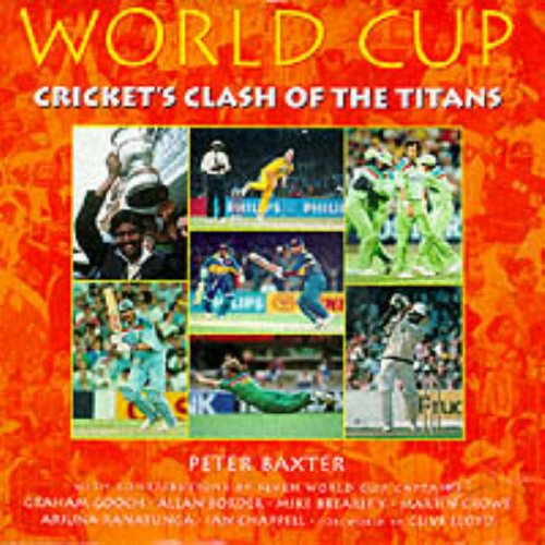 World Cup: Cricket's Clash of the Titans (Cricket World Cup) By Peter J. Baxter