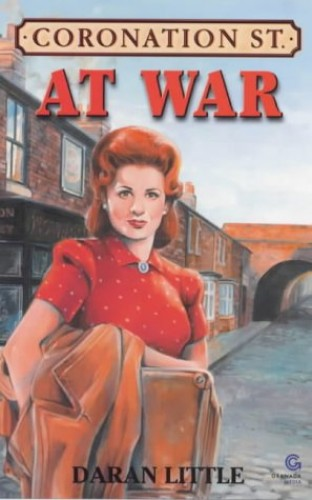 """Coronation Street"" at War By Daran Little"