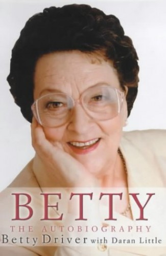 Betty Betty: The Autobiography By Betty Driver