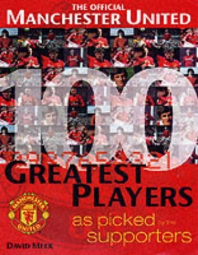 Manchester United's 100 Greatest Players By David Meek