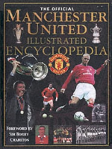The Official Manchester United Illustrated Encyclopedia By Manchester United Football Club
