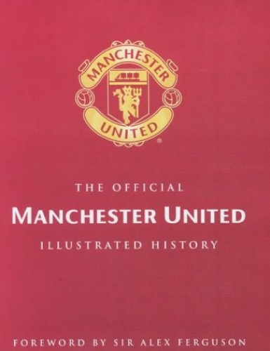 The Official Illustrated History of Manchester United By Adam Bostock