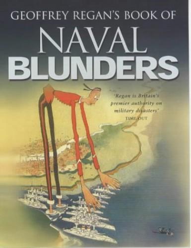Geoffrey Regan's Book of Naval Blunders By Geoffrey Regan