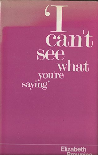 I Can't See What You're Saying by Elizabeth Browning