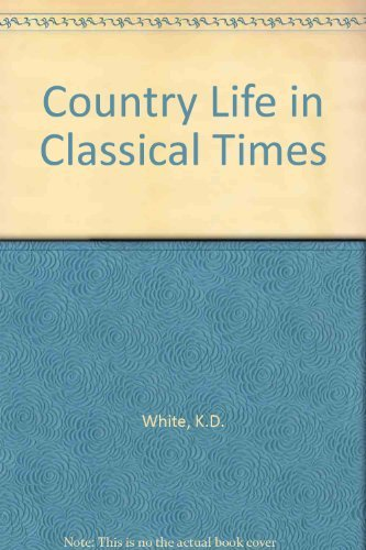 Country Life in Classical Times By K.D. White