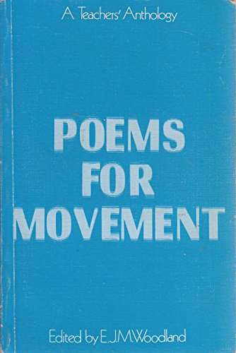 Poems for Movement By Edited by E.J.M. Woodland