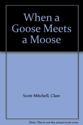 When a Goose Meets a Moose By Clare Scott-Mitchell