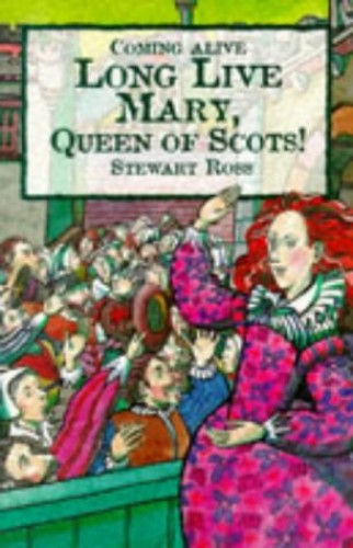 Long Live Mary, Queen of Scots By Stewart Ross