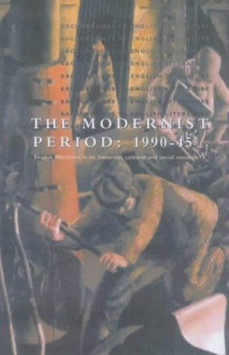 The Modernist Period 1900 to 1945 By Patrick Lee-Browne