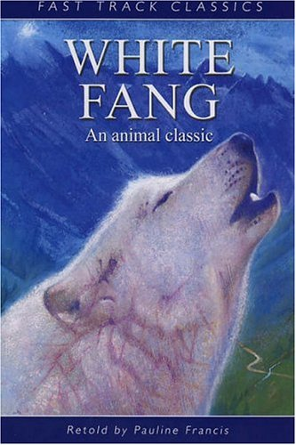 White Fang (Fast Track Classics) By Jack London