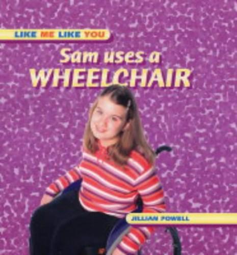 Sam Uses a Wheelchair By Jillian Powell