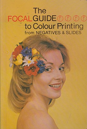 Focalguide to Colour Printing from Negatives and Slides By Jack H. Coote