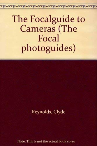 The Focalguide to Cameras By Clyde Reynolds