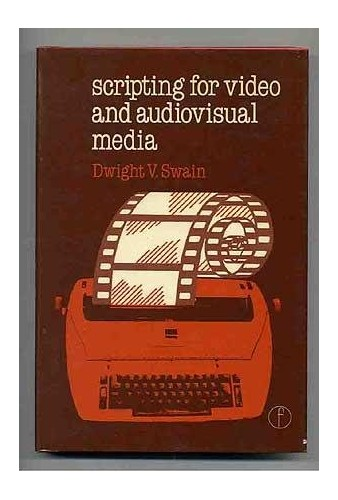 Scripting for Video and Audiovisual Media By Dwight V. Swain