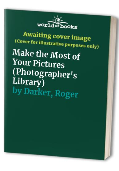 Make the Most of Your Pictures By Roger Darker