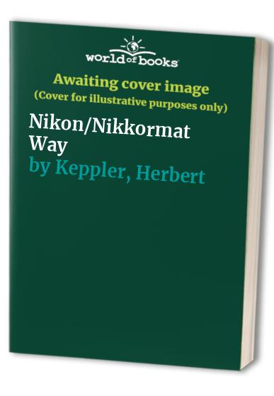 Nikon/Nikkormat Way By Herbert Keppler