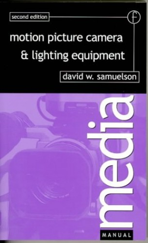 Motion Picture Camera and Lighting Equipment By David Samuelson (Fellow of the Royal Photographic Society)