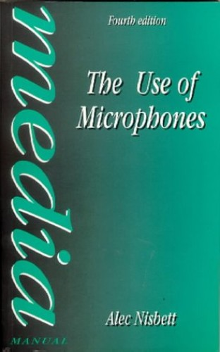 Use of Microphones (Media Manuals) By Alec Nisbett (Independent Producer, formerly Senior Producer in the Science and Features Dept at BBC TV.During his career at the BBC he directed over forty documentary features for the acclaimed Horizon series.)