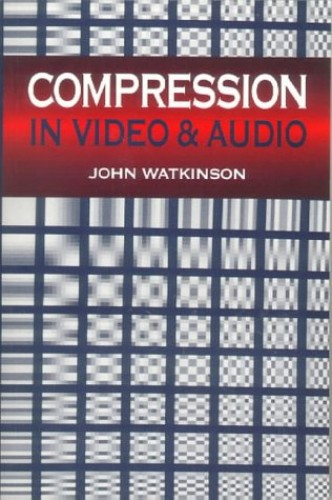 Compression in Video and Audio By John Watkinson (Reading, UK  International consultant in audio, video and data recording.)