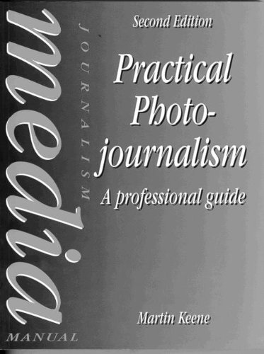 Practical Photojournalism By Martin Keene (Professional Photographer.)