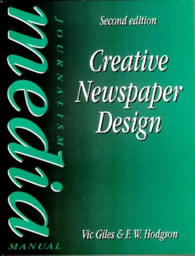 Creative Newspaper Design By F W Hodgson (Journalist, writer and lecturer.Has worked for the Northern Echo, Manchester Evening news, Daily Mirror and News of the World.)