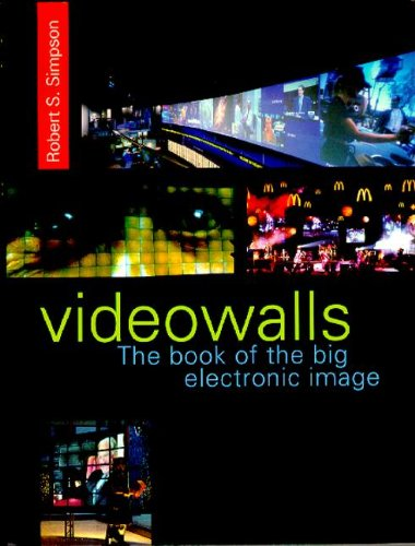 Videowalls By Robert Simpson (Director of Helvar and Chairman of Electrosonic Ltd.)