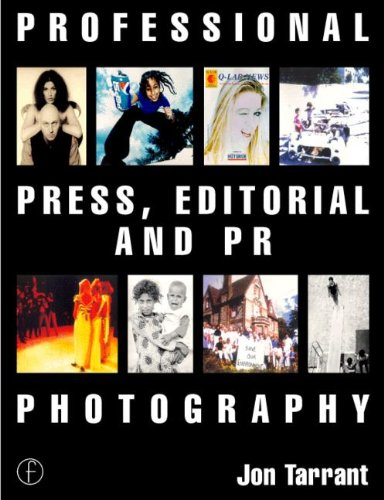 Professional Press, Editorial and PR Photography (Professional Photography) By Jon Tarrant (Contributing writer to The British Journal of Photography and What Digital Camera; Former Editor of The British Journal of Photography and HotShoe International & Professional Photographer magazines.)