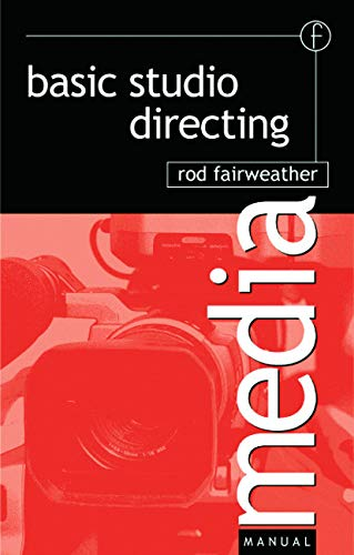 Basic Studio Directing By Rod Fairweather (Former Director, Sky TV News, GMTV and MTV Europe.Consultant for new Delhi TVTainer, TV Corporation Singapore)