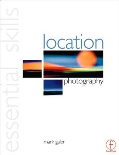 Location Photography: Essential Skills By Mark Galer (photographer, educator, and Official Adobe Ambassador)