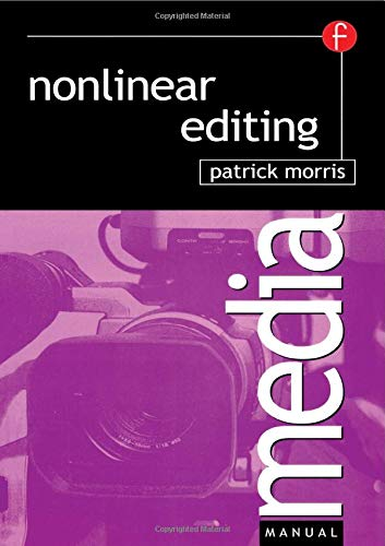 Nonlinear Editing (Media Manuals) By Patrick Morris (Patrick Morris is a Trainer in Post-Production for the Television Corporation of Singapore and the Singapore Broadcasting Authority as well as Chairman of the South East Asia User Group.)