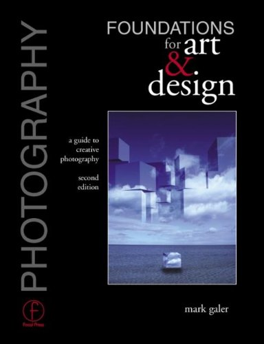 Photography Foundations for Art and Design By Mark Galer (photographer, educator, and Official Adobe Ambassador)