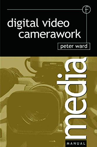Digital Video Camerawork By Peter Ward