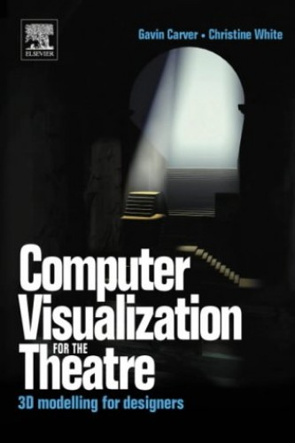 Computer Visualization for the Theatre By Gavin Carver