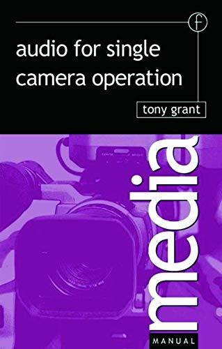 Audio for Single Camera Operation By Tony Grant