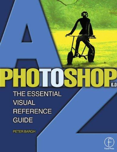 Photoshop 6.0 A to Z By Peter Bargh (Publisher of ePHOTOzine, a web based photography magazine, UK.)